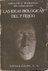 Més que matèria d'estudi, Feijoo és per a Marañón un bon amic i una figura digna d'admiració. Las ideas biológicas del P. Feijoo continua sent avui una obra imprescindible.